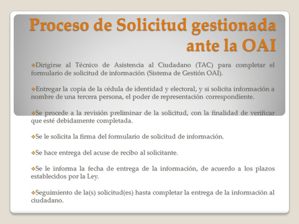 Proceso de Solicitud gestionada ante la OAI Dirigirse al Técnico de Asistencia al Ciudadano (TAC) para completar el formulario de solicitud de informa