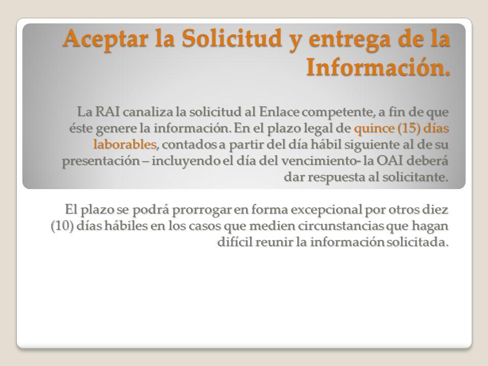 Aceptar la Solicitud y entrega de la Información. La RAI canaliza la solicitud al Enlace competente, a fin de que éste genere la información. En el pl