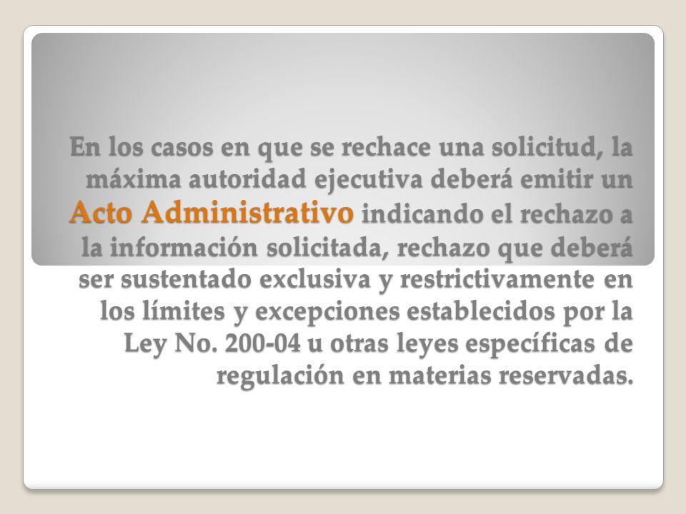 En los casos en que se rechace una solicitud, la máxima autoridad ejecutiva deberá emitir un Acto Administrativo indicando el rechazo a la información