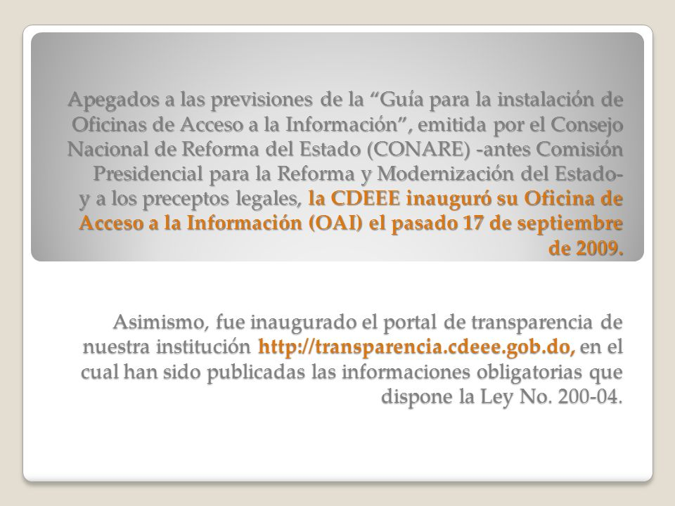 Apegados a las previsiones de la Guía para la instalación de Oficinas de Acceso a la Información, emitida por el Consejo Nacional de Reforma del Estad