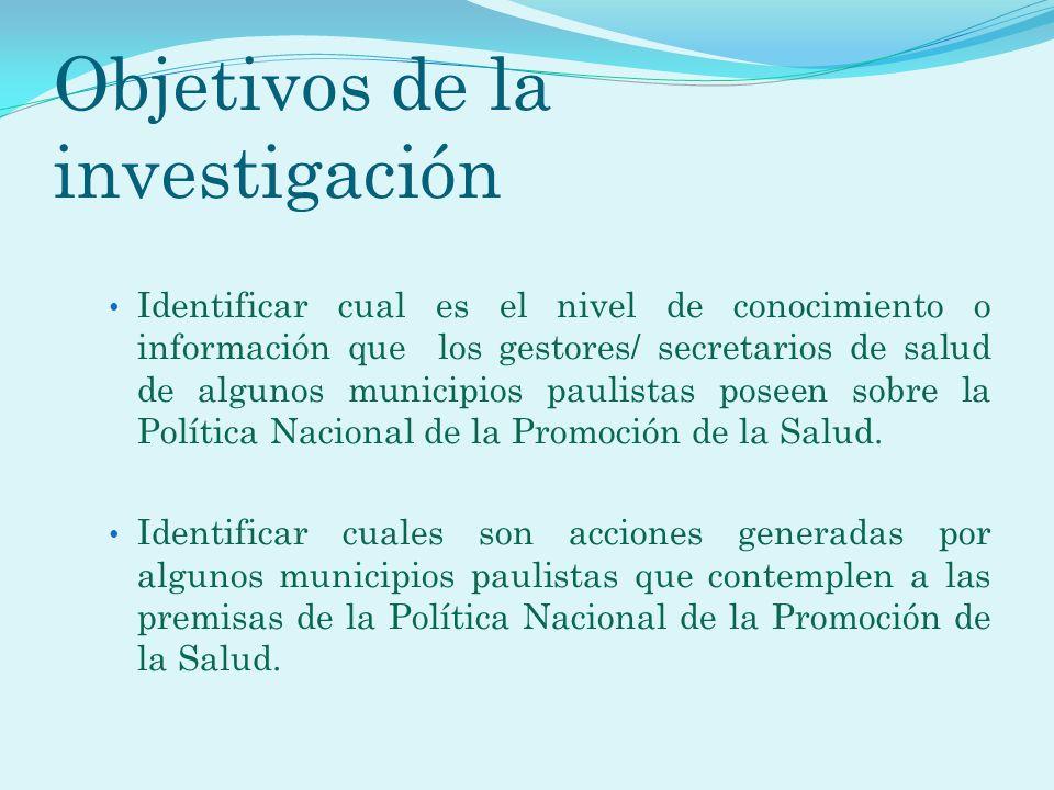 Objetivos de la investigación Identificar cual es el nivel de conocimiento o información que los gestores/ secretarios de salud de algunos municipios