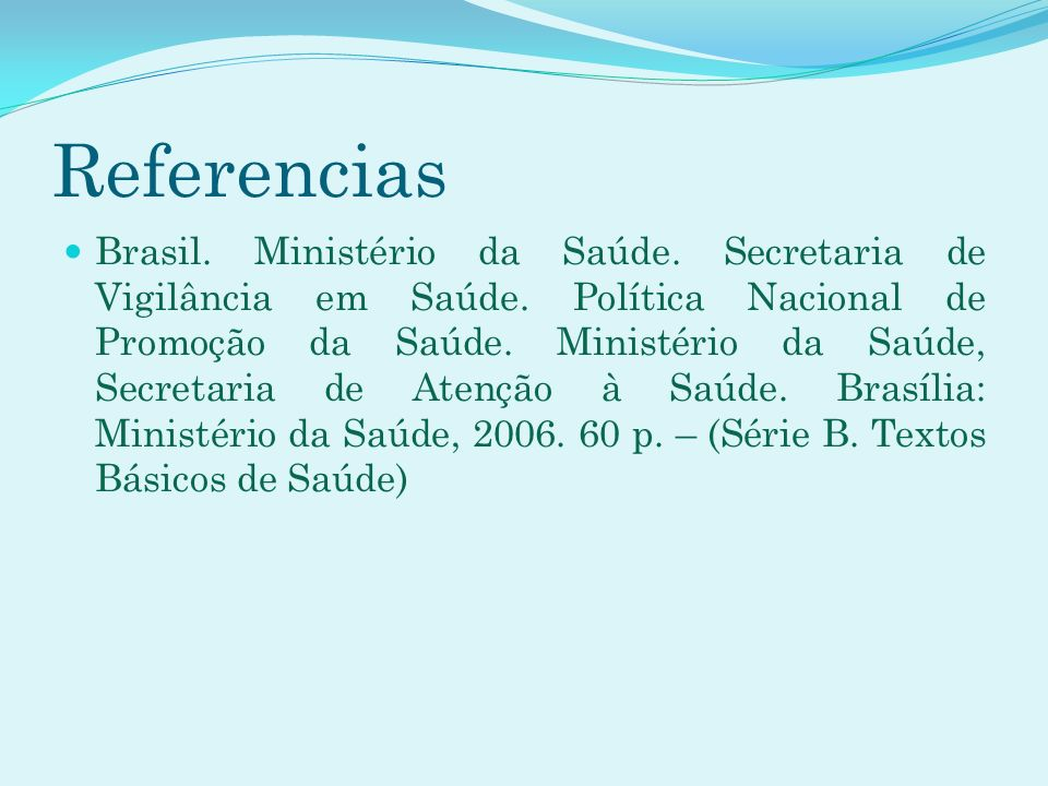 Referencias Brasil. Ministério da Saúde. Secretaria de Vigilância em Saúde. Política Nacional de Promoção da Saúde. Ministério da Saúde, Secretaria de