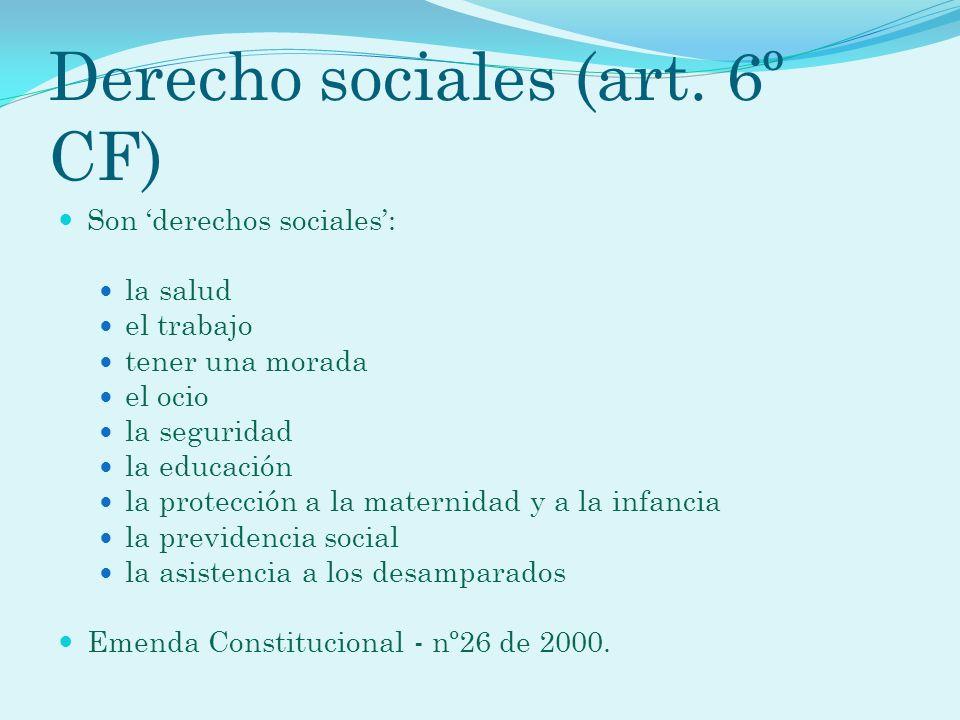 Derecho sociales (art. 6º CF) Son derechos sociales: la salud el trabajo tener una morada el ocio la seguridad la educación la protección a la materni
