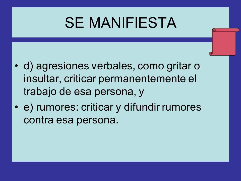 SE MANIFIESTA: a) ataques mediante medidas organizacionales contra la víctima: el superior le limita las posibilidades de comunicarse, separándole de