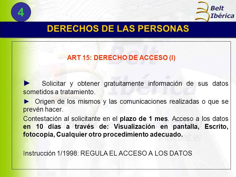 ART 15: DERECHO DE ACCESO (I) Solicitar y obtener gratuitamente información de sus datos sometidos a tratamiento. Origen de los mismos y las comunicac