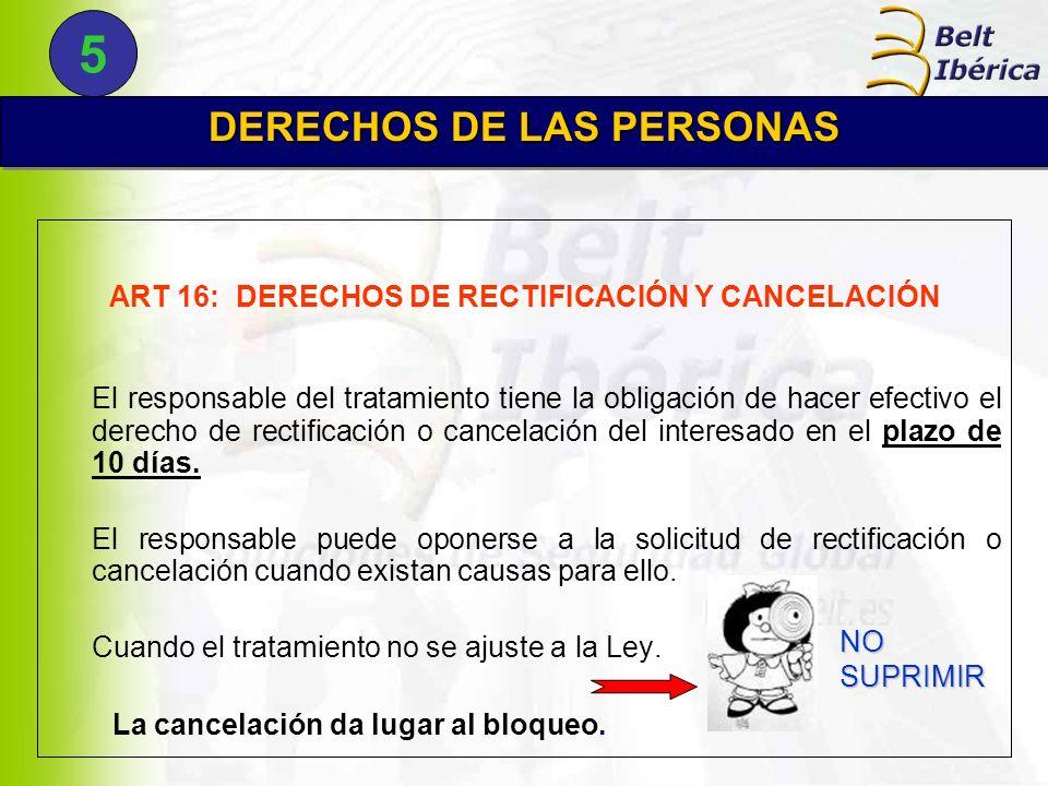 ART 16: DERECHOS DE RECTIFICACIÓN Y CANCELACIÓN El responsable del tratamiento tiene la obligación de hacer efectivo el derecho de rectificación o can