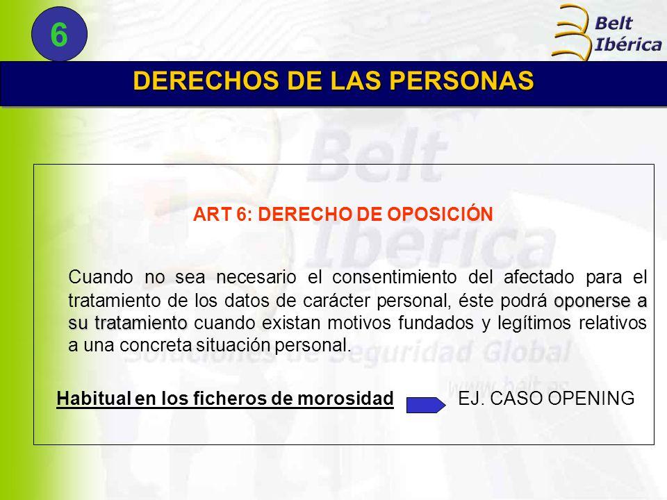 ART 6: DERECHO DE OPOSICIÓN oponerse a su tratamiento Cuando no sea necesario el consentimiento del afectado para el tratamiento de los datos de carác