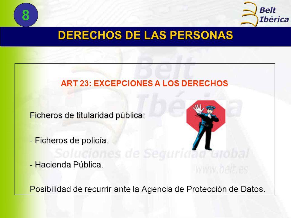 ART 23: EXCEPCIONES A LOS DERECHOS Ficheros de titularidad pública: Ficheros de policía. - Ficheros de policía. Hacienda Pública - Hacienda Pública. P