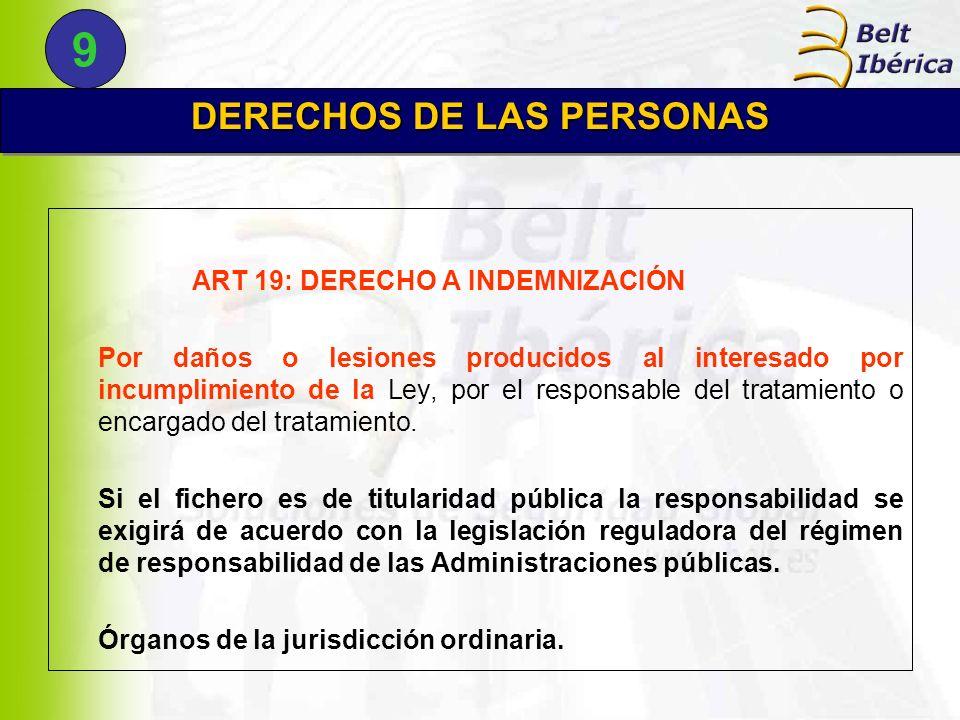 ART 19: DERECHO A INDEMNIZACIÓN Por daños o lesiones producidos al interesado por incumplimiento de la Ley, por el responsable del tratamiento o encar