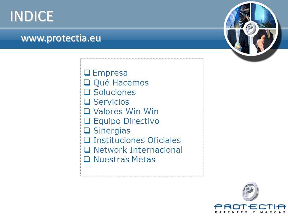 www.protectia.eu INDICE Empresa Qué Hacemos Soluciones Servicios Valores Win Win Equipo Directivo Sinergias Instituciones Oficiales Network Internacio