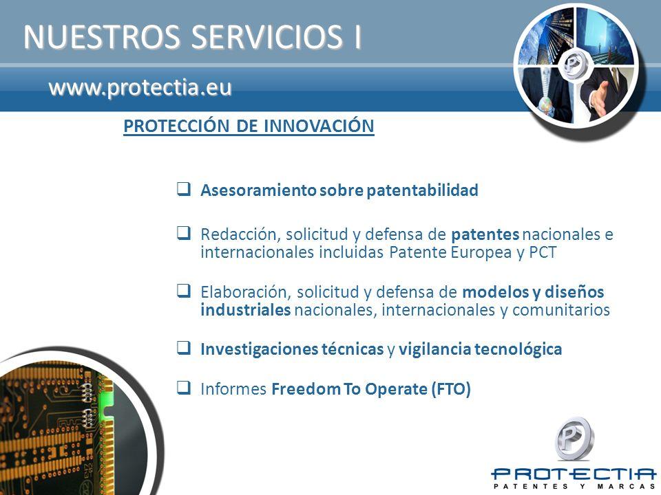 www.protectia.eu NUESTROS SERVICIOS I Asesoramiento sobre patentabilidad Redacción, solicitud y defensa de patentes nacionales e internacionales inclu