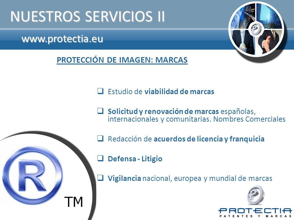 www.protectia.eu NUESTROS SERVICIOS II Estudio de viabilidad de marcas Solicitud y renovación de marcas españolas, internacionales y comunitarias. Nom
