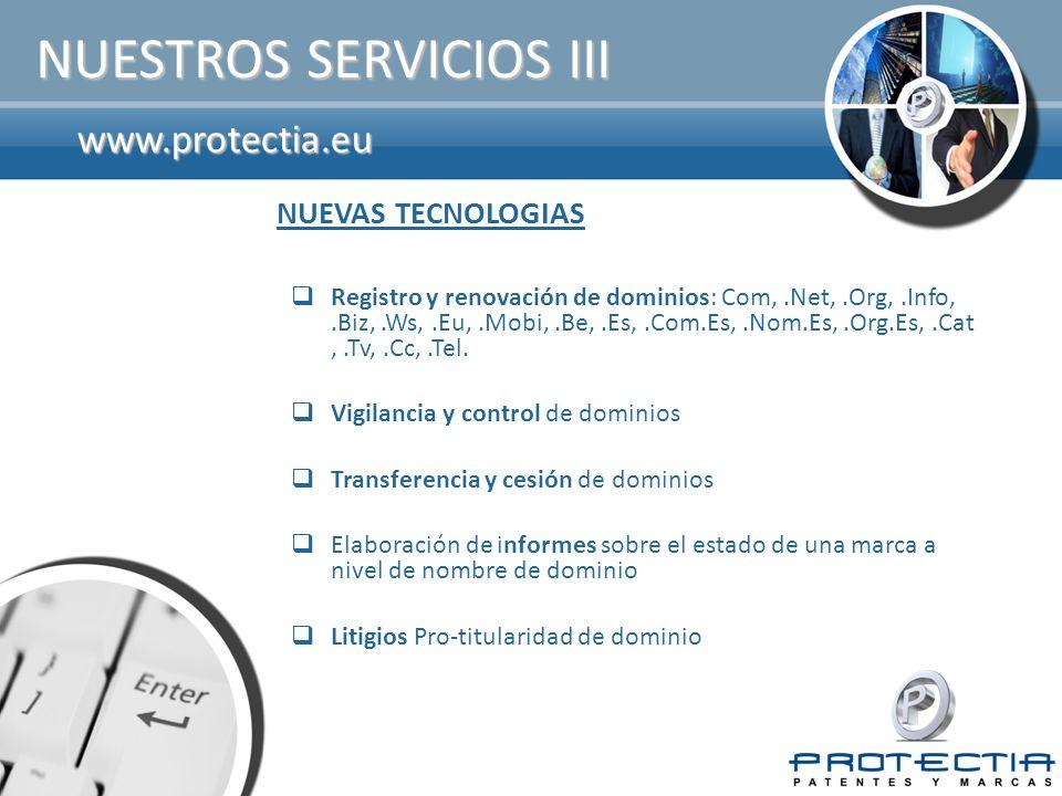www.protectia.eu NUESTROS SERVICIOS III Registro y renovación de dominios: Com,.Net,.Org,.Info,.Biz,.Ws,.Eu,.Mobi,.Be,.Es,.Com.Es,.Nom.Es,.Org.Es,.Cat