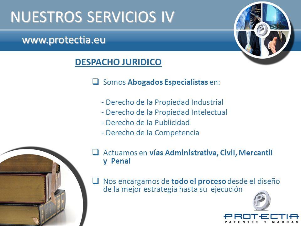 www.protectia.eu NUESTROS SERVICIOS IV Somos Abogados Especialistas en: - Derecho de la Propiedad Industrial - Derecho de la Propiedad Intelectual - D