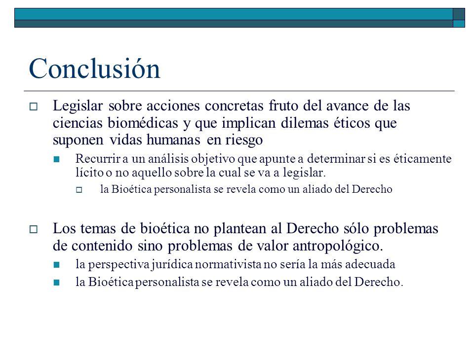 Conclusión Legislar sobre acciones concretas fruto del avance de las ciencias biomédicas y que implican dilemas éticos que suponen vidas humanas en ri