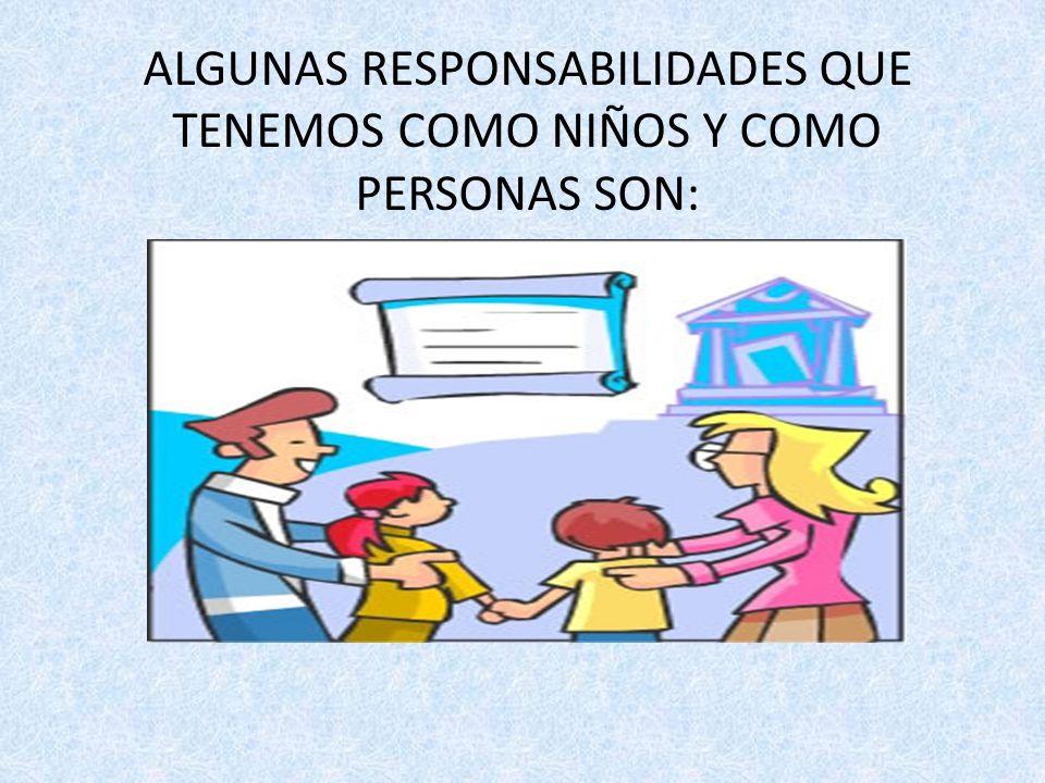 PERO AL IGUAL QUE DERECHOS, TODO NIÑ@ TIENE UNAS RESPONSABILIDADES RESPONSABILIDAD: Es el cumplimiento de las obligaciones, para lo que es necesario s