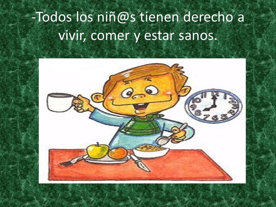 -Todos los niñ@s tienen derecho a vivir, comer y estar sanos.