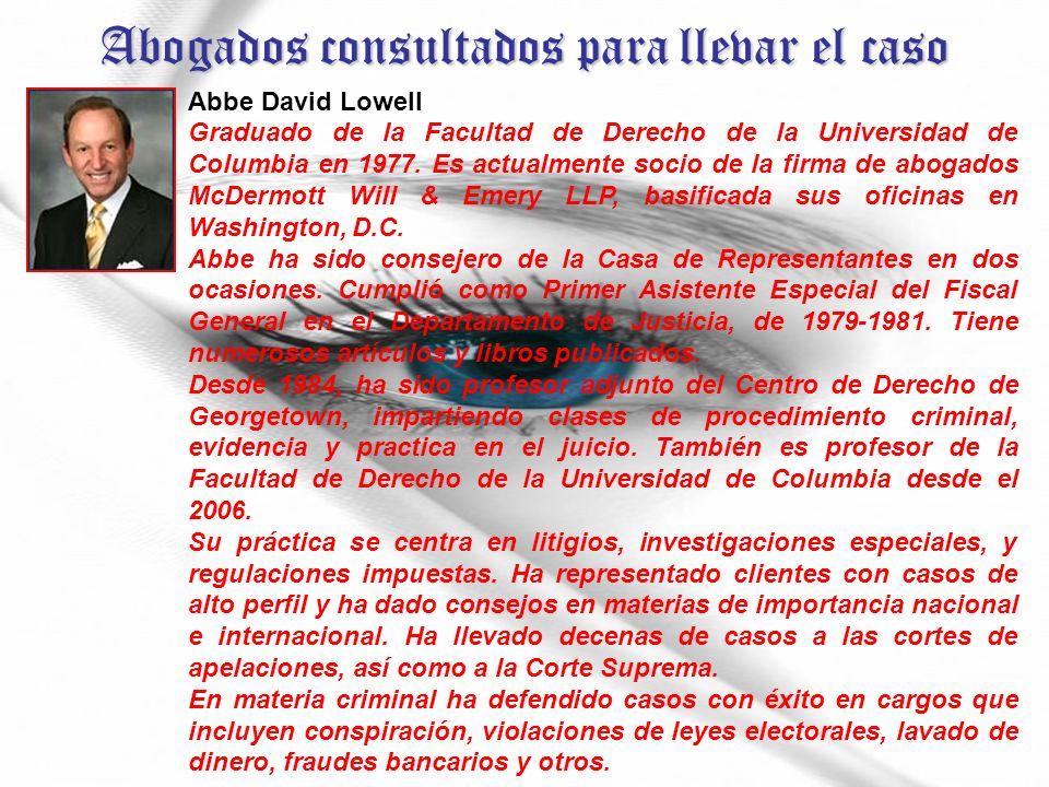 Abogados consultados para llevar el caso Abbe David Lowell Graduado de la Facultad de Derecho de la Universidad de Columbia en 1977.