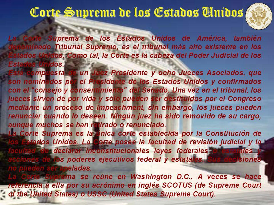 Corte Suprema de los Estados Unidos La Corte Suprema de los Estados Unidos de América, también denominado Tribunal Supremo, es el tribunal más alto existente en los Estados Unidos.