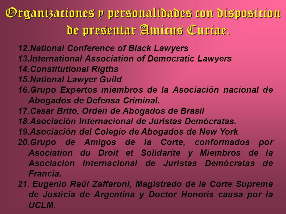 Organizaciones y personalidades con disposicion de presentar Amicus Curiae. 12.National Conference of Black Lawyers 13.International Association of De