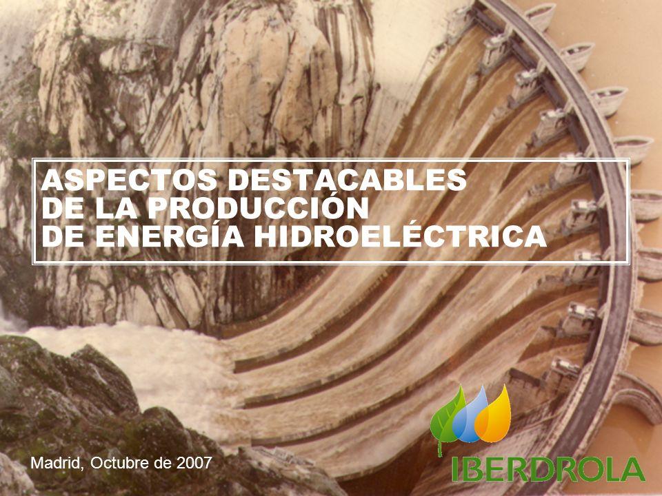 Producción Hidráulica – Explotación de Presas ASPECTOS DESTACABLES DE LA PRODUCCIÓN DE ENERGÍA HIDROELÉCTRICA Madrid, Octubre de 2007