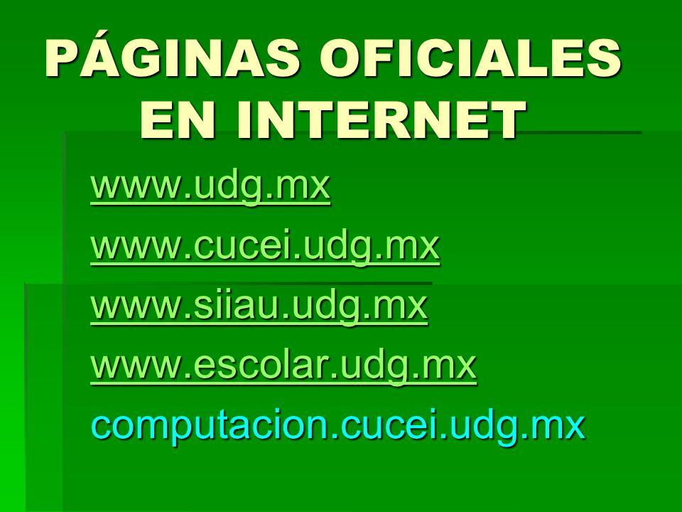 PÁGINAS OFICIALES EN INTERNET www.udg.mx www.cucei.udg.mx www.siiau.udg.mx www.escolar.udg.mx computacion.cucei.udg.mx