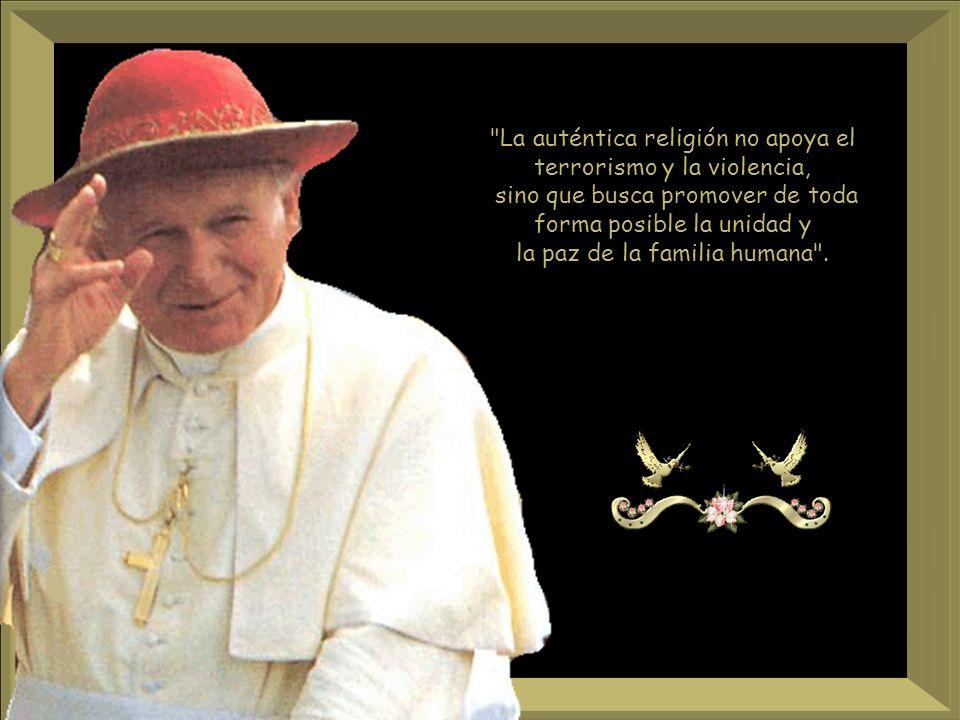 La auténtica religión no apoya el terrorismo y la violencia, sino que busca promover de toda forma posible la unidad y la paz de la familia humana .