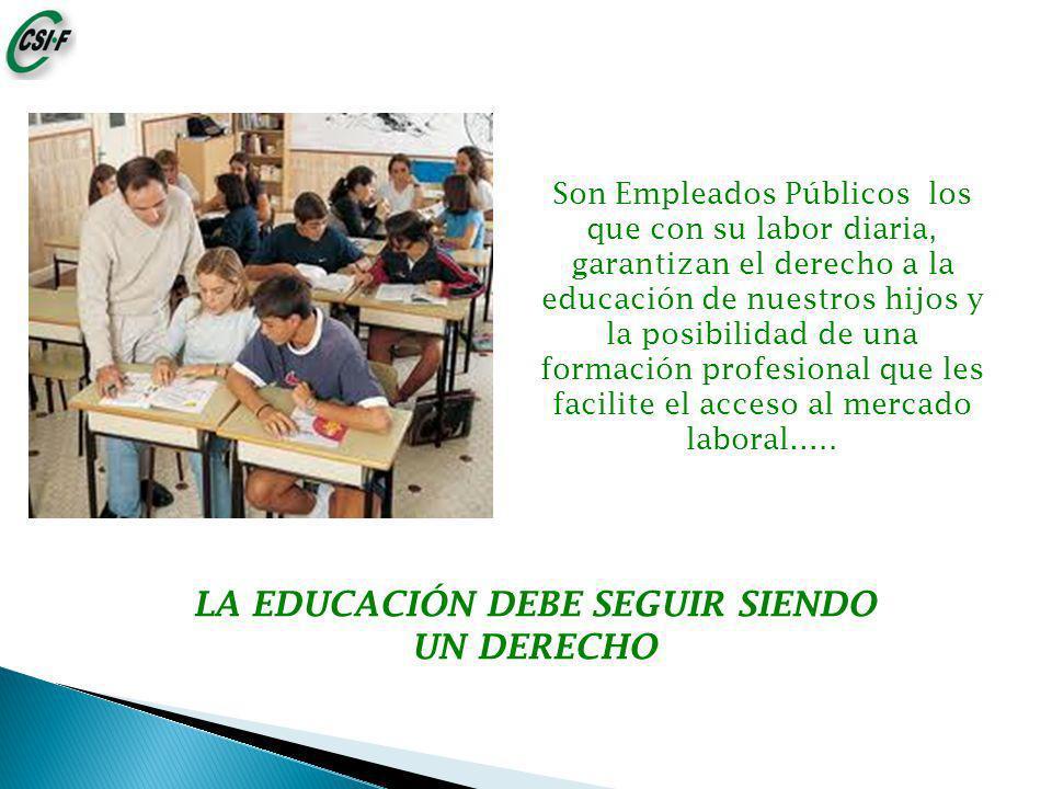 Son Empleados Públicos los que con su labor diaria, garantizan el derecho a la educación de nuestros hijos y la posibilidad de una formación profesional que les facilite el acceso al mercado laboral…..