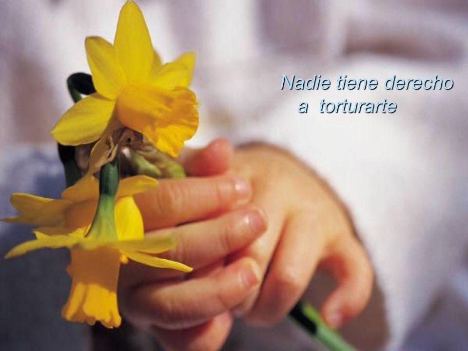 Nadie tiene derecho a torturarte