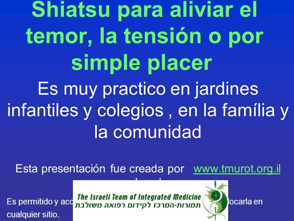 1 Shiatsu para aliviar el temor, la tensión o por simple placer Es muy practico en jardines infantiles y colegios, en la família y la comunidad Esta p