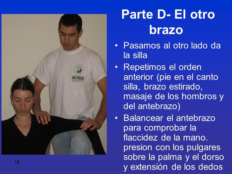 16 Parte D- El otro brazo Pasamos al otro lado da la silla Repetimos el orden anterior (pie en el canto silla, brazo estirado, masaje de los hombros y