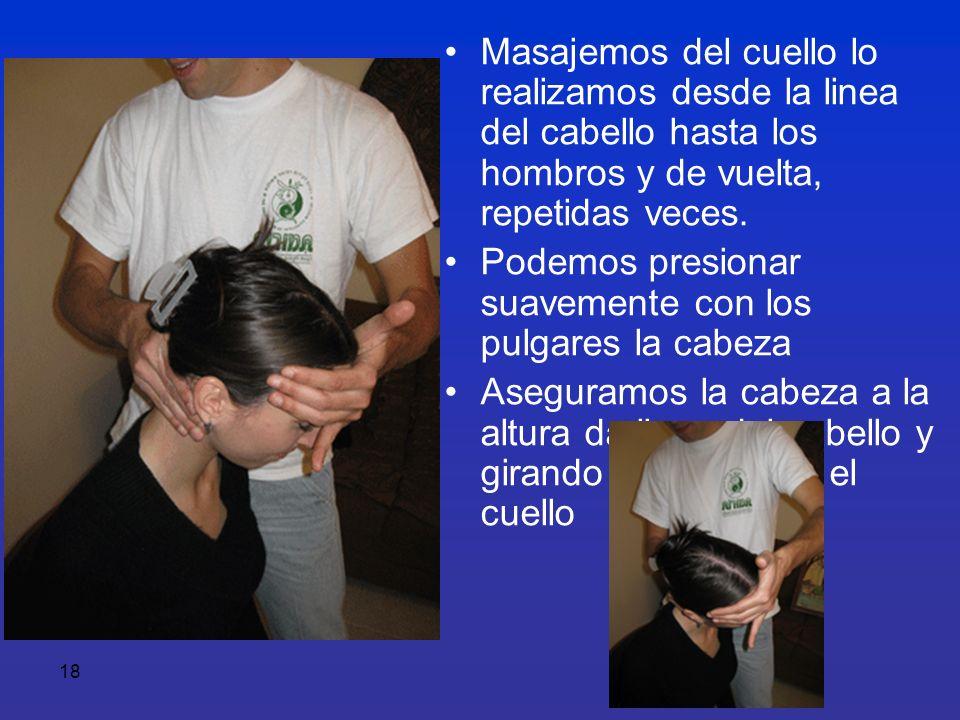 18 Masajemos del cuello lo realizamos desde la linea del cabello hasta los hombros y de vuelta, repetidas veces. Podemos presionar suavemente con los