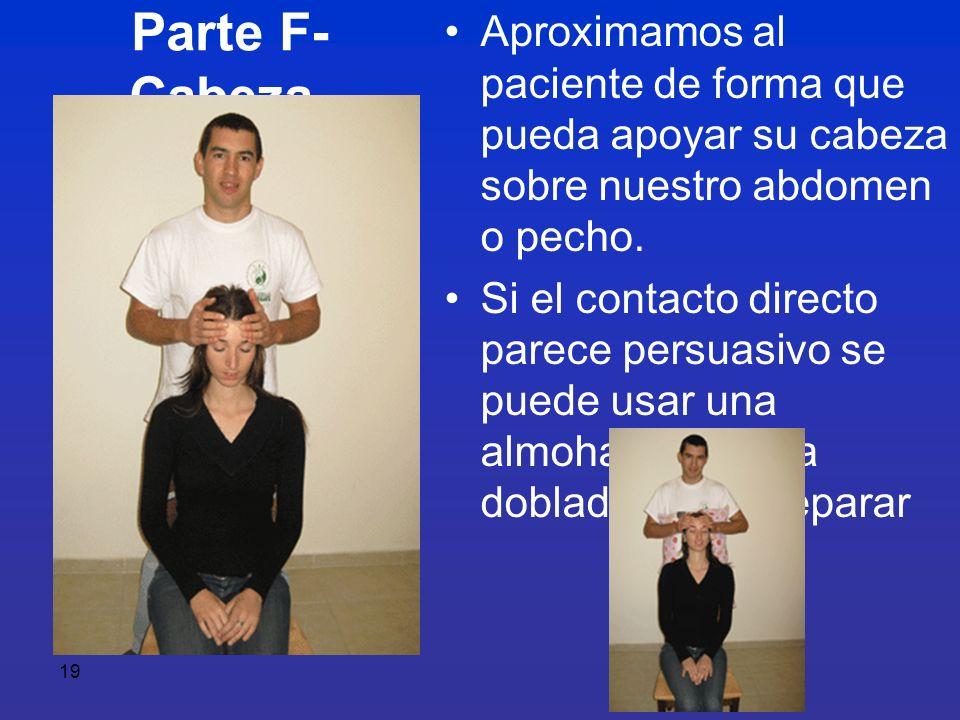 19 Parte F- Cabeza Aproximamos al paciente de forma que pueda apoyar su cabeza sobre nuestro abdomen o pecho. Si el contacto directo parece persuasivo