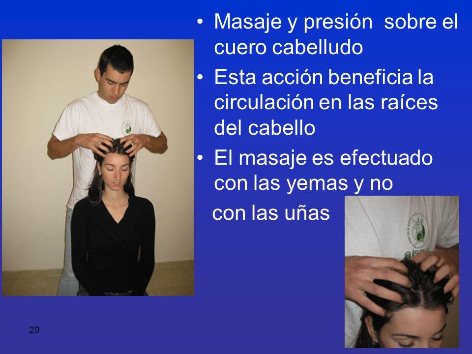20 Masaje y presión sobre el cuero cabelludo Esta acción beneficia la circulación en las raíces del cabello El masaje es efectuado con las yemas y no