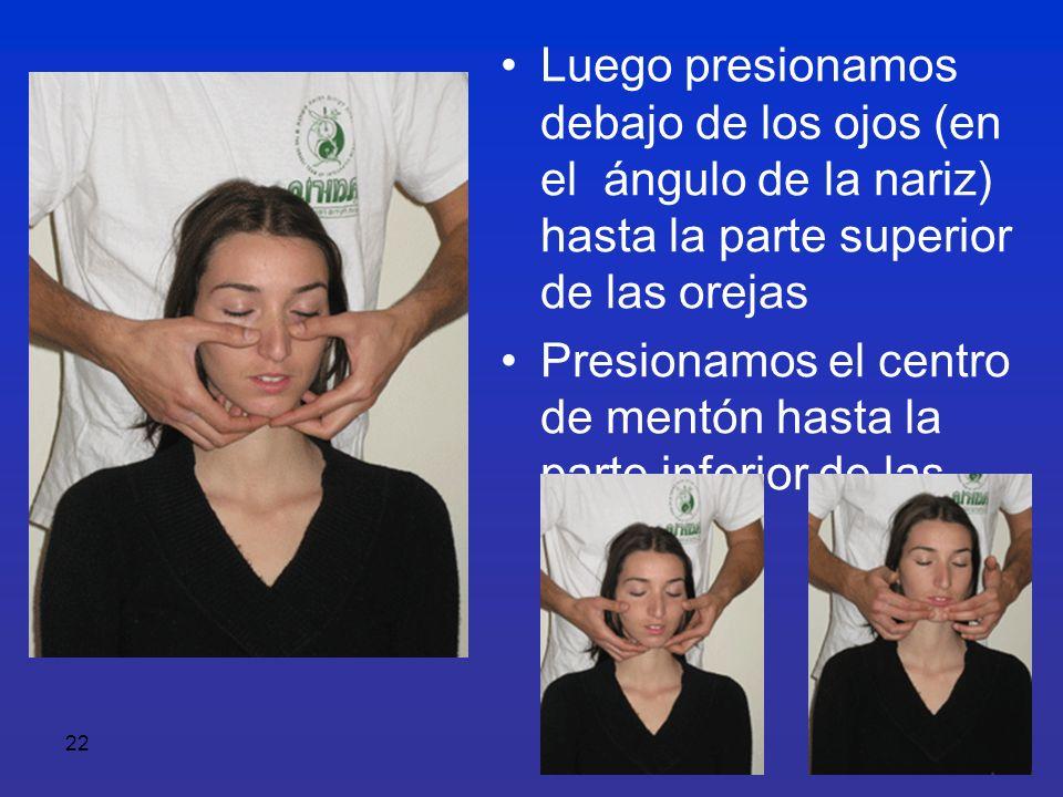22 Luego presionamos debajo de los ojos (en el ángulo de la nariz) hasta la parte superior de las orejas Presionamos el centro de mentón hasta la part