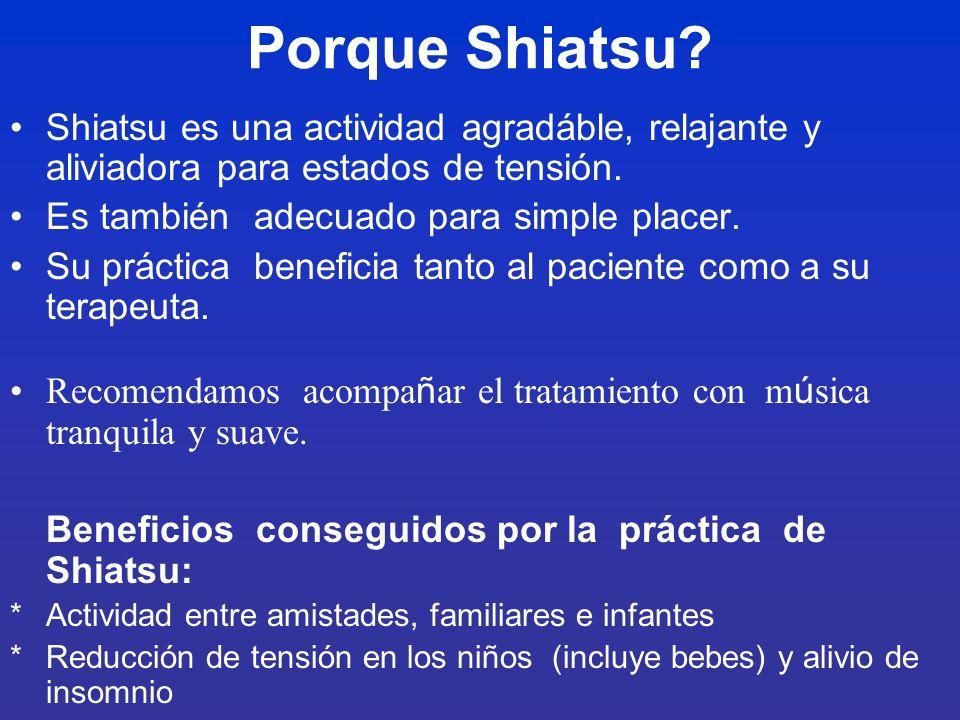 Porque Shiatsu? Shiatsu es una actividad agradáble, relajante y aliviadora para estados de tensión. Es también adecuado para simple placer. Su práctic