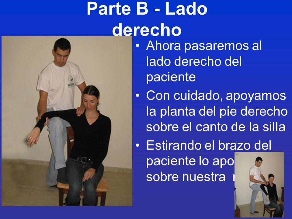 8 Parte B - Lado derecho Ahora pasaremos al lado derecho del paciente Con cuidado, apoyamos la planta del pie derecho sobre el canto de la silla Estir