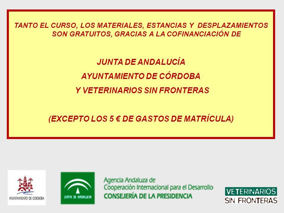 TANTO EL CURSO, LOS MATERIALES, ESTANCIAS Y DESPLAZAMIENTOS SON GRATUITOS, GRACIAS A LA COFINANCIACIÓN DE JUNTA DE ANDALUCÍA AYUNTAMIENTO DE CÓRDOBA Y VETERINARIOS SIN FRONTERAS (EXCEPTO LOS 5 DE GASTOS DE MATRÍCULA)