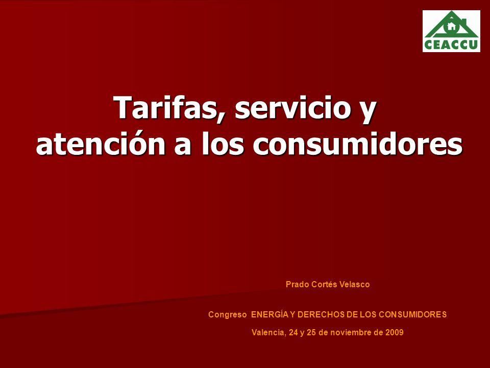 Tarifas, servicio y atención a los consumidores Prado Cortés Velasco Congreso ENERGÍA Y DERECHOS DE LOS CONSUMIDORES Valencia, 24 y 25 de noviembre de 2009