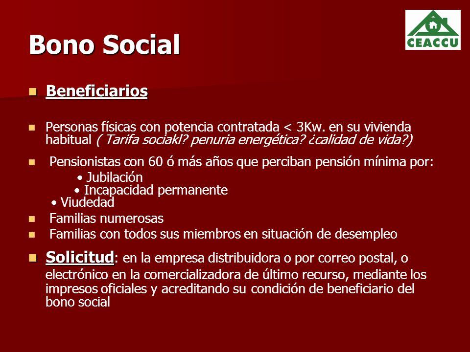 Bono Social Beneficiarios Beneficiarios Personas físicas con potencia contratada < 3Kw.