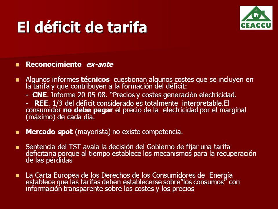 El déficit de tarifa Reconocimiento ex-ante Algunos informes técnicos cuestionan algunos costes que se incluyen en la tarifa y que contribuyen a la formación del déficit: - CNE.