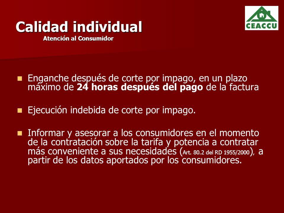 Calidad individual Atención al Consumidor Enganche después de corte por impago, en un plazo máximo de 24 horas después del pago de la factura Ejecución indebida de corte por impago.