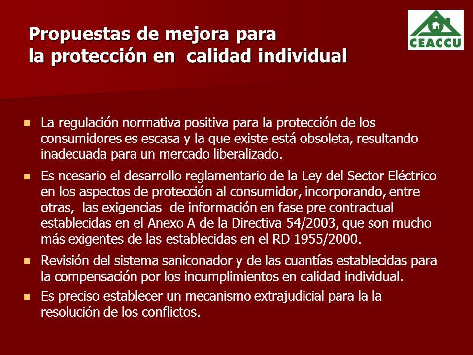 Propuestas de mejora para la protección en calidad individual La regulación normativa positiva para la protección de los consumidores es escasa y la que existe está obsoleta, resultando inadecuada para un mercado liberalizado.