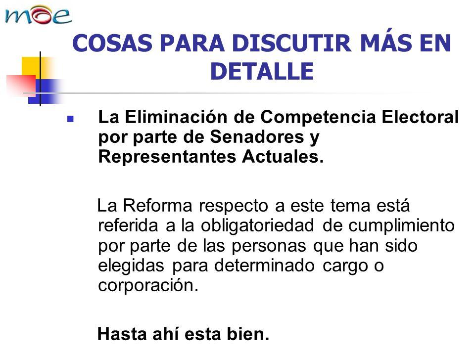 COSAS PARA DISCUTIR MÁS EN DETALLE La Eliminación de Competencia Electoral por parte de Senadores y Representantes Actuales.