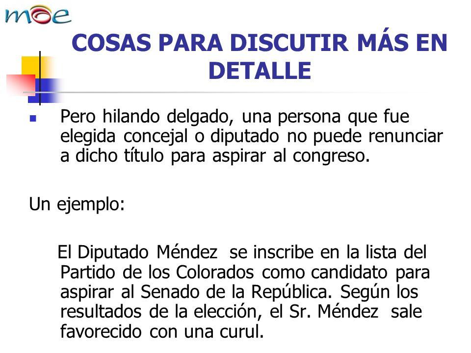 COSAS PARA DISCUTIR MÁS EN DETALLE Pero hilando delgado, una persona que fue elegida concejal o diputado no puede renunciar a dicho título para aspirar al congreso.