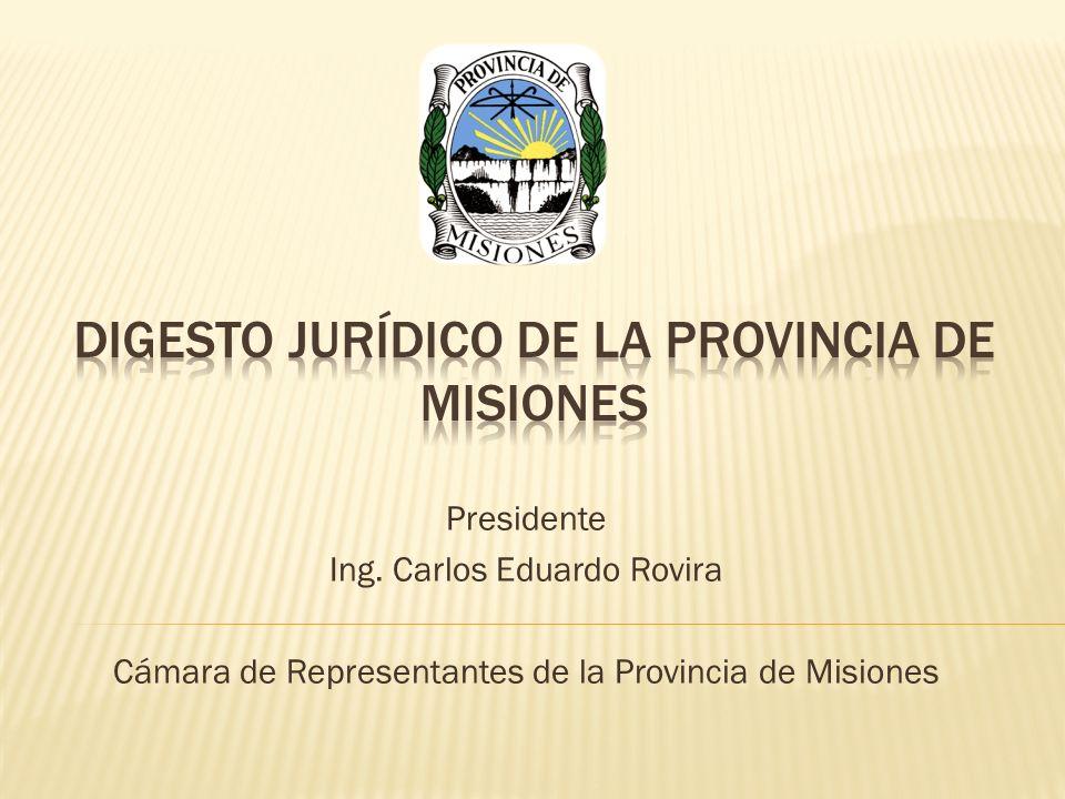 Presidente Ing. Carlos Eduardo Rovira Cámara de Representantes de la Provincia de Misiones