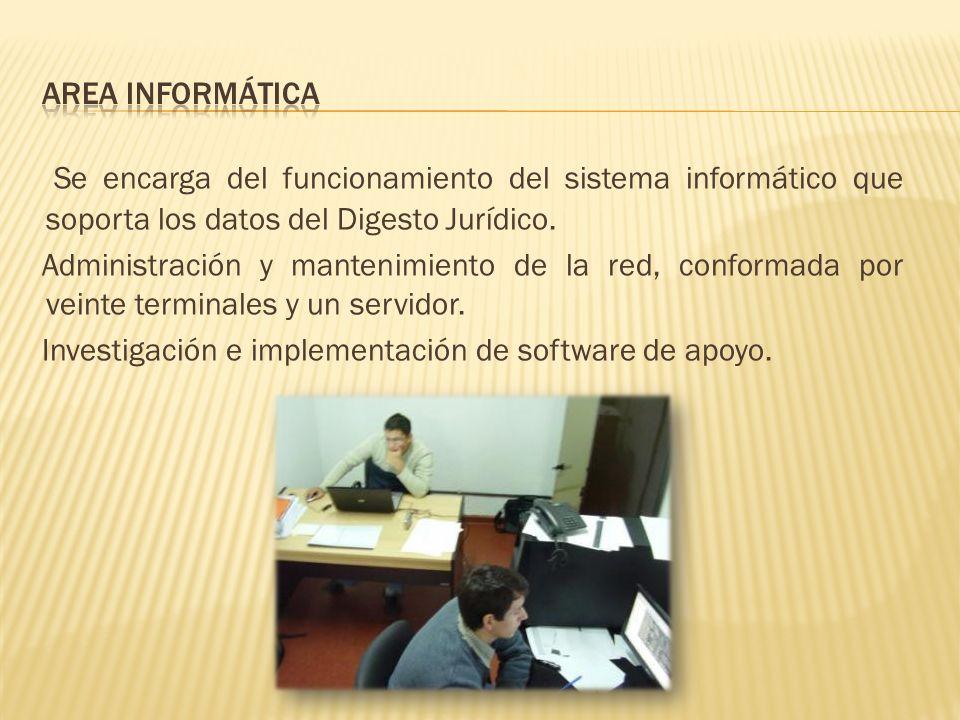 Se encarga del funcionamiento del sistema informático que soporta los datos del Digesto Jurídico.