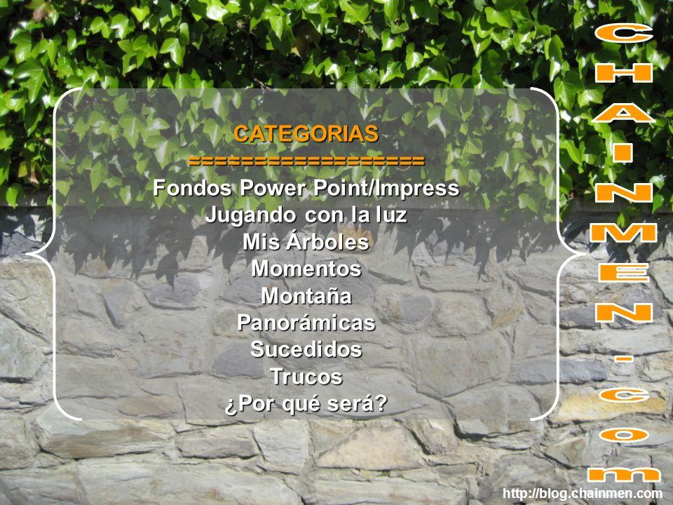 http://blog.chainmen.comCATEGORIAS================== Fondos Power Point/Impress Jugando con la luz Mis Árboles MomentosMontañaPanorámicasSucedidosTruc