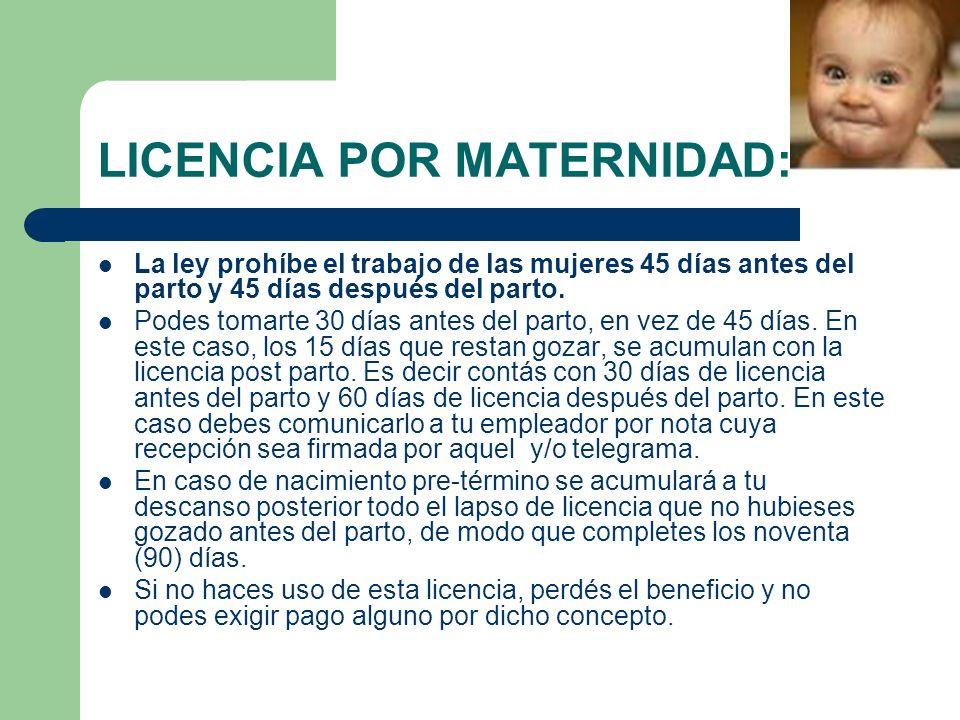 LICENCIA POR MATERNIDAD: La ley prohíbe el trabajo de las mujeres 45 días antes del parto y 45 días después del parto.