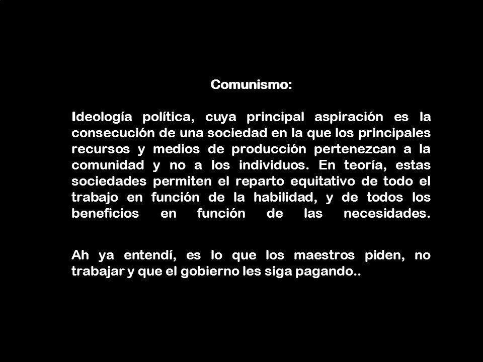 Comunismo: Ideología política, cuya principal aspiración es la consecución de una sociedad en la que los principales recursos y medios de producción p